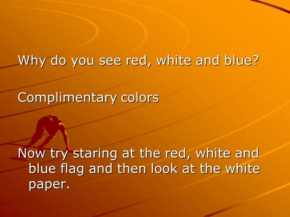 Why do you see red, white and blue