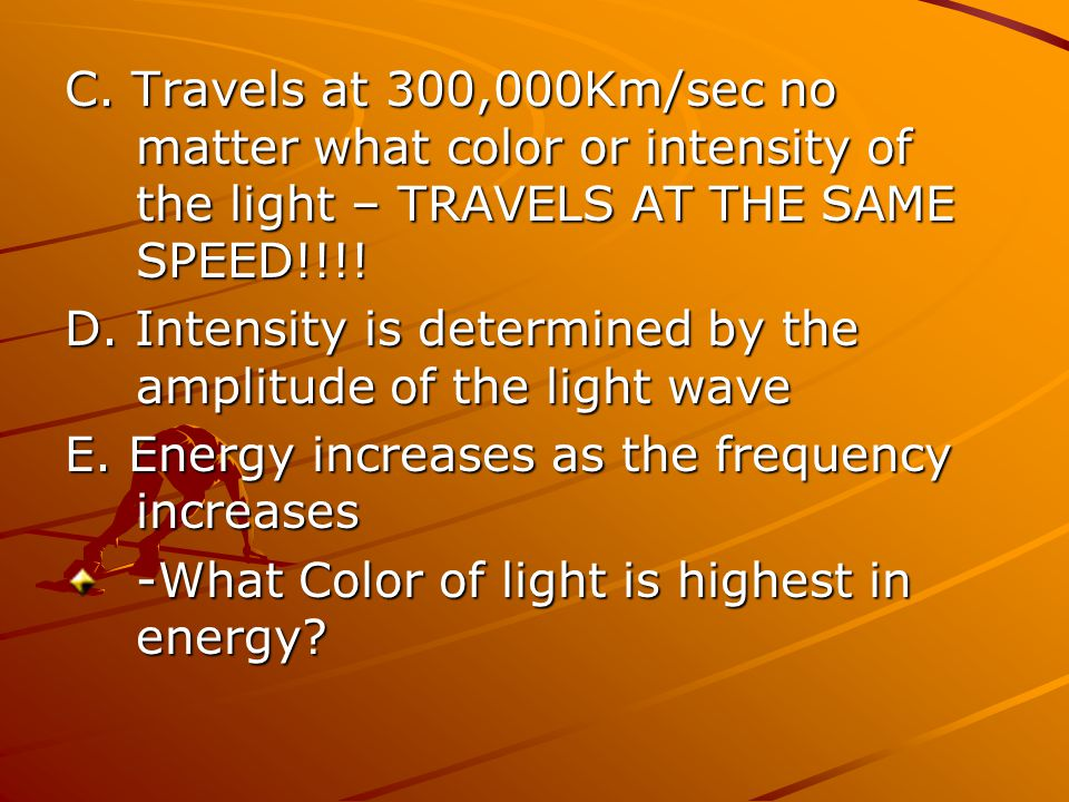 C. Travels at 300,000Km/sec no matter what color or intensity of the light – TRAVELS AT THE SAME SPEED!!!!