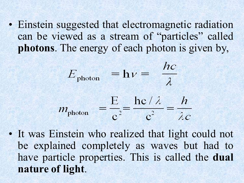 Einstein suggested that electromagnetic radiation can be viewed as a stream of particles called photons. The energy of each photon is given by,