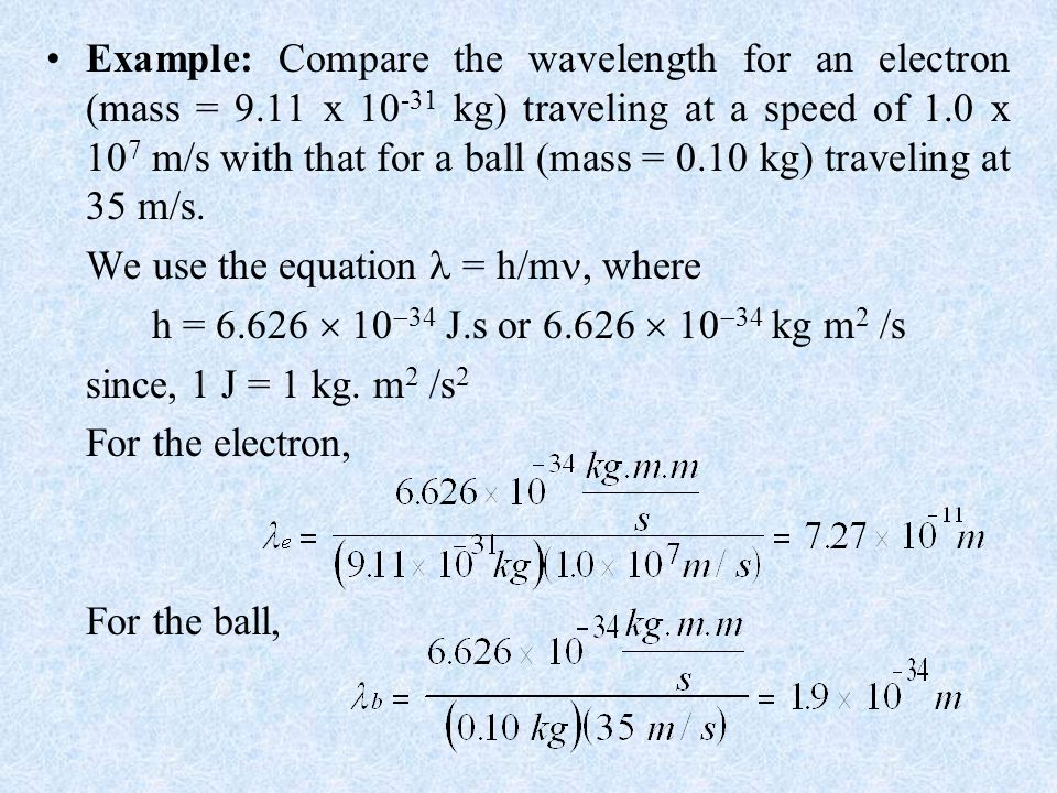 Example: Compare the wavelength for an electron (mass = 9