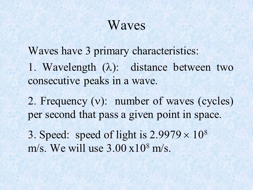 Waves Waves have 3 primary characteristics: