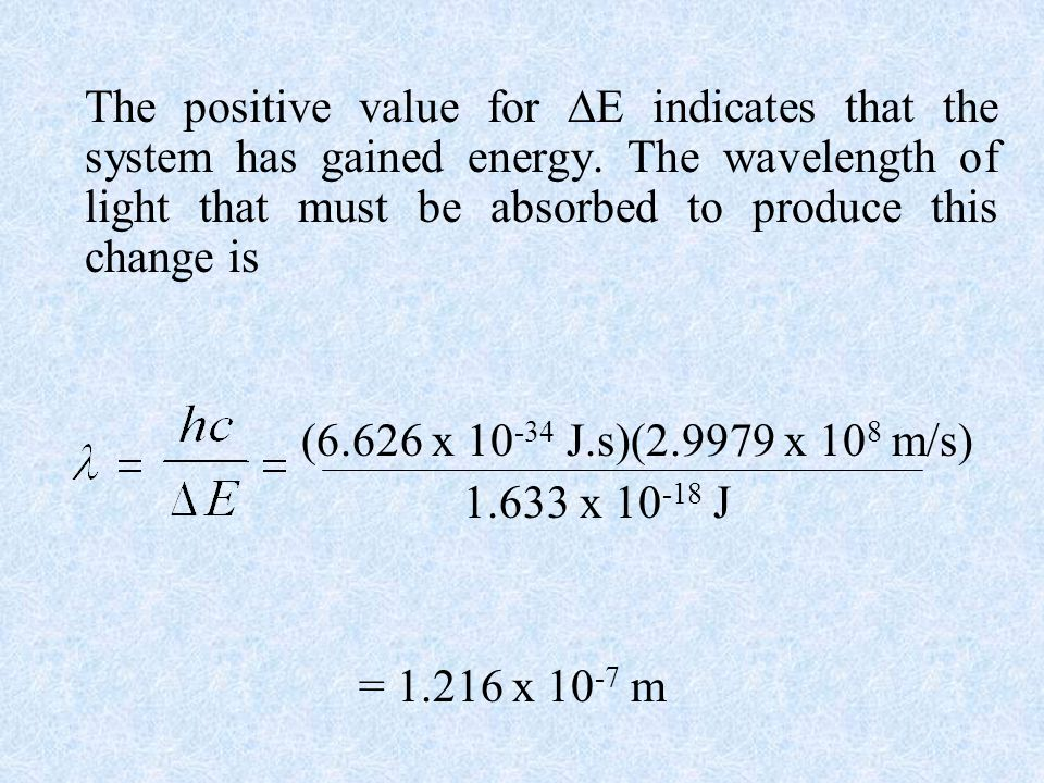 The positive value for E indicates that the system has gained energy
