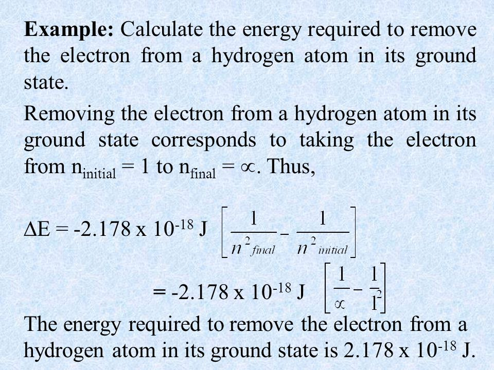 Example: Calculate the energy required to remove the electron from a hydrogen atom in its ground state.