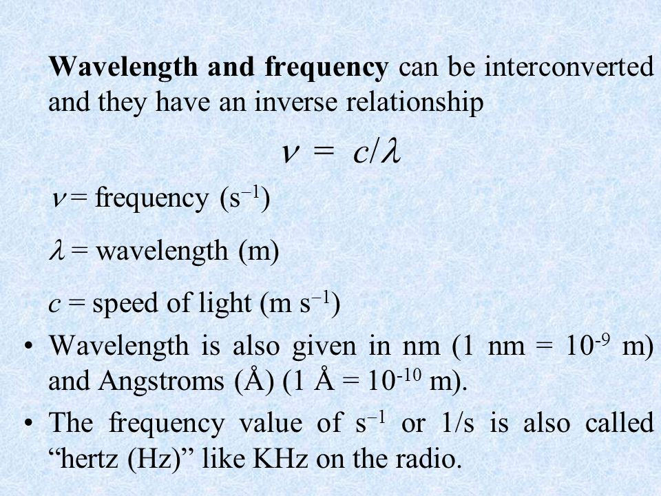 Wavelength and frequency can be interconverted and they have an inverse relationship