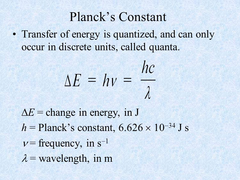 Planck's Constant Transfer of energy is quantized, and can only occur in discrete units, called quanta.