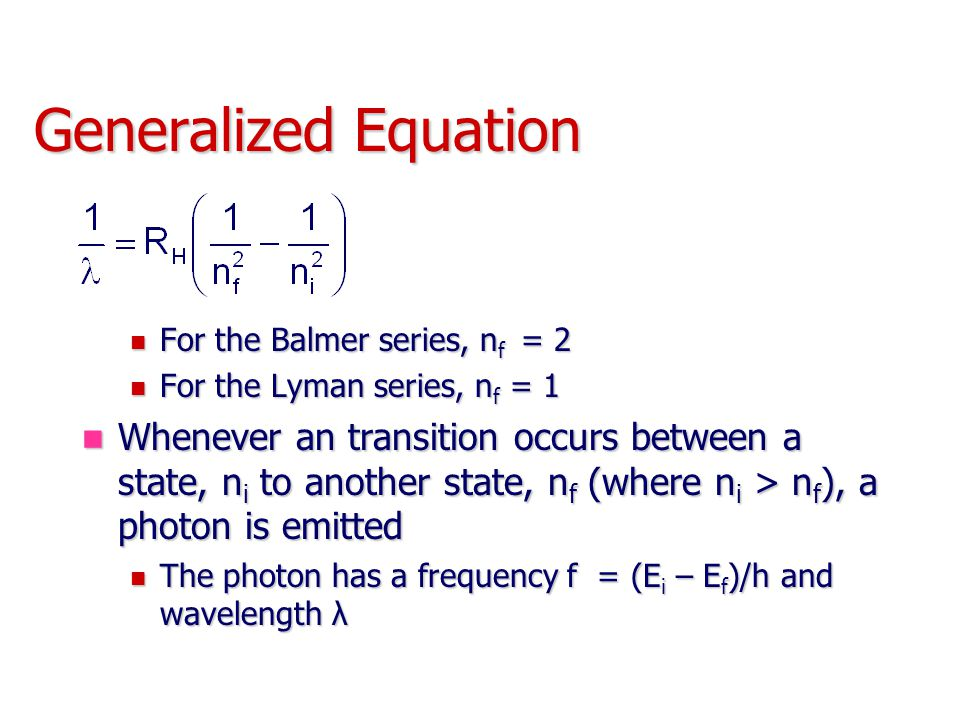 Generalized Equation For the Balmer series, nf = 2. For the Lyman series, nf = 1.