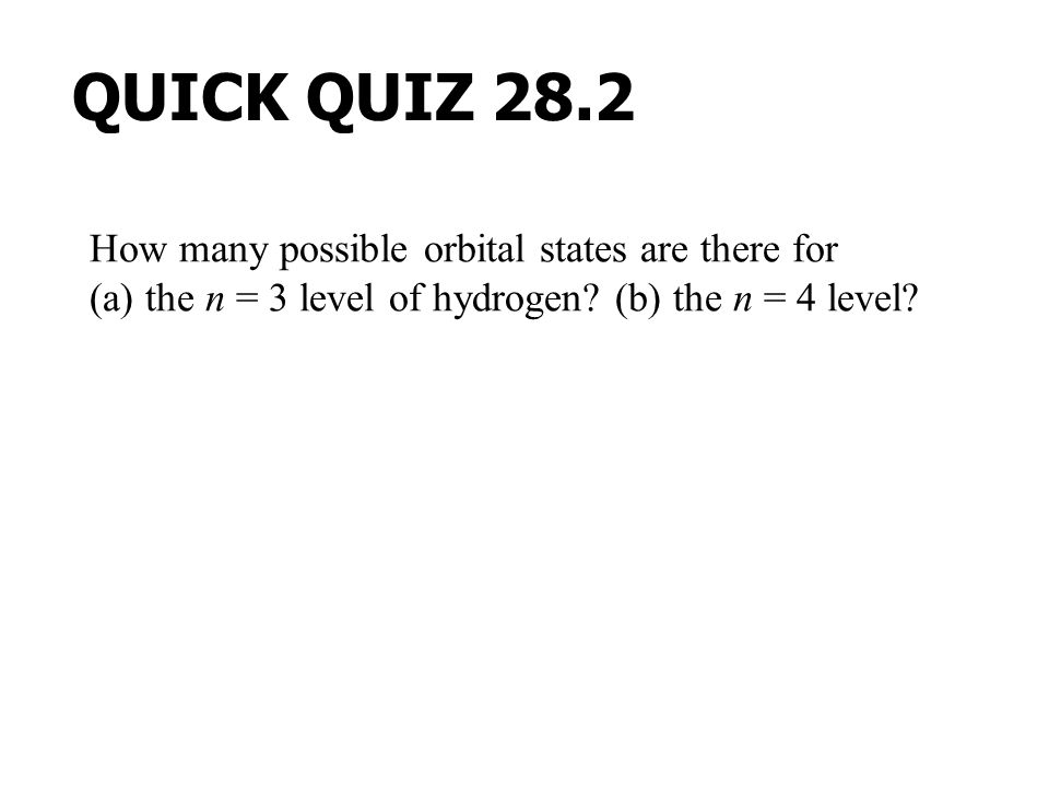 QUICK QUIZ 28.2 How many possible orbital states are there for (a) the n = 3 level of hydrogen.