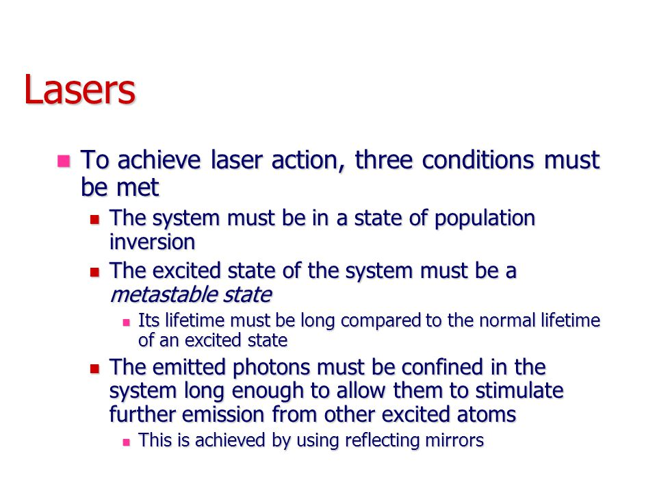 Lasers To achieve laser action, three conditions must be met