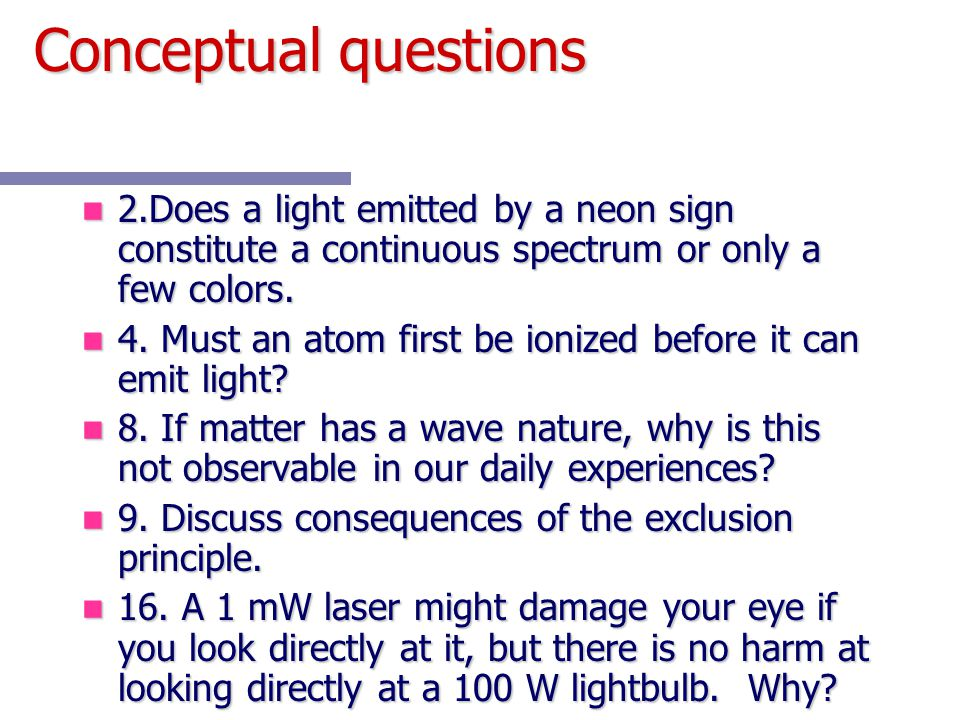 Conceptual questions 2.Does a light emitted by a neon sign constitute a continuous spectrum or only a few colors.