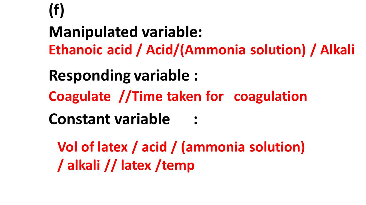 (f) Manipulated variable: Responding variable : Constant variable :