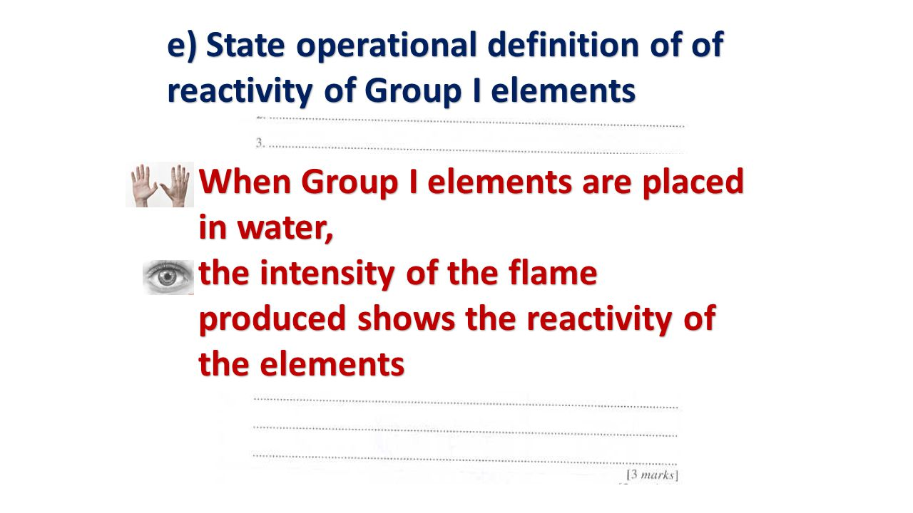 e) State operational definition of of reactivity of Group I elements