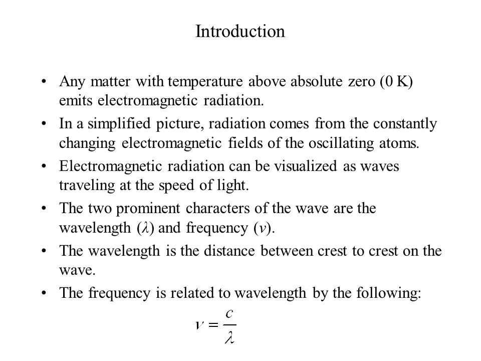Introduction Any matter with temperature above absolute zero (0 K) emits electromagnetic radiation.