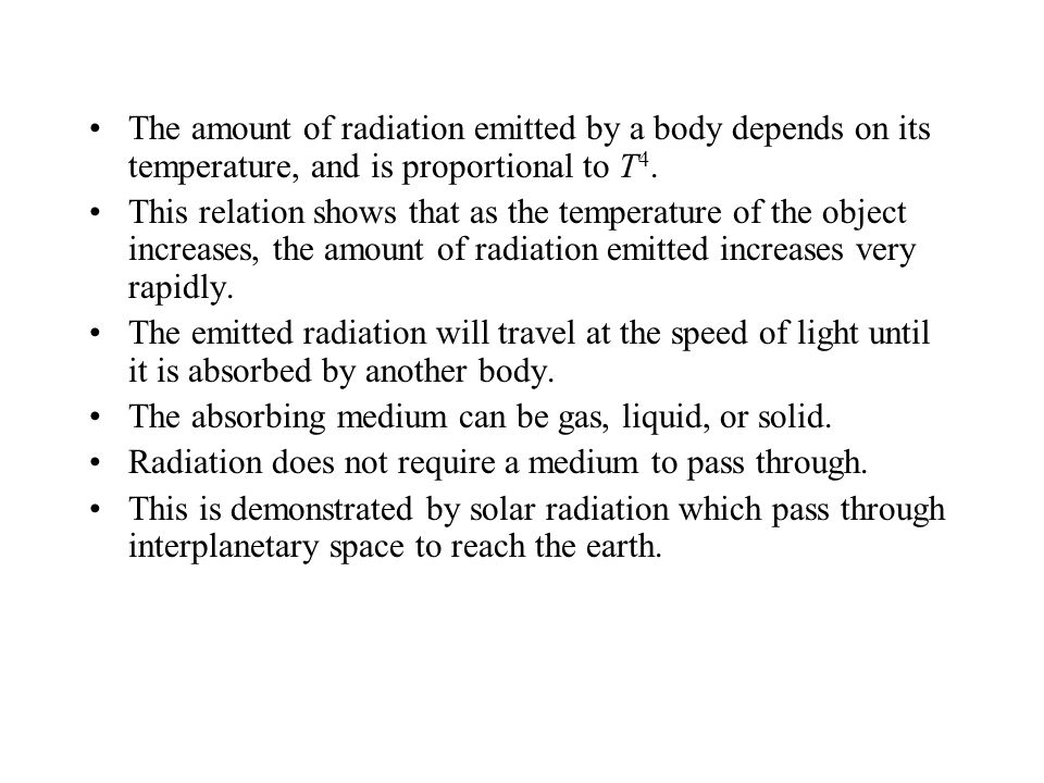 The amount of radiation emitted by a body depends on its temperature, and is proportional to T4.