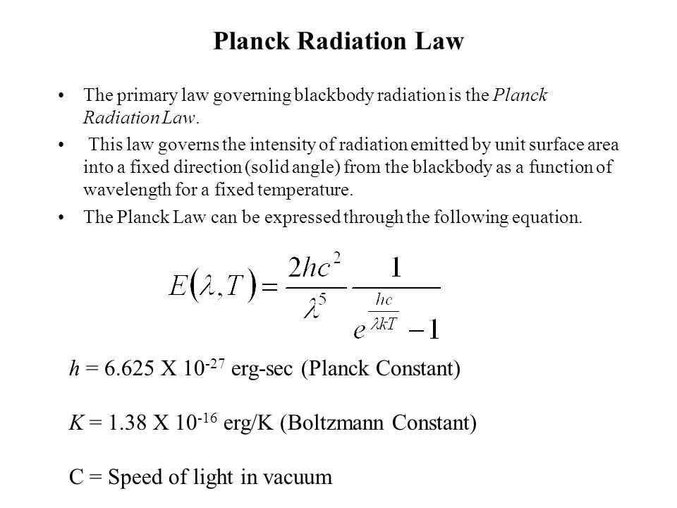 Planck Radiation Law h = 6.625 X 10-27 erg-sec (Planck Constant)