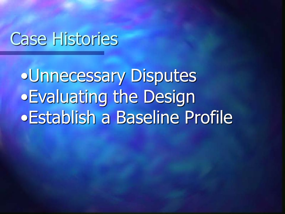 Case Histories Unnecessary Disputes Evaluating the Design Establish a Baseline Profile