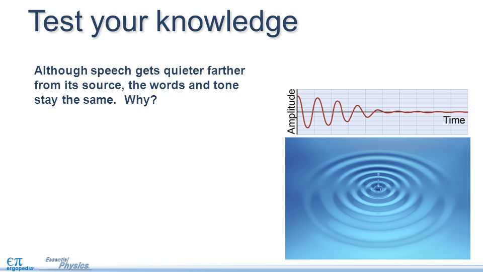 Test your knowledge Although speech gets quieter farther from its source, the words and tone stay the same.