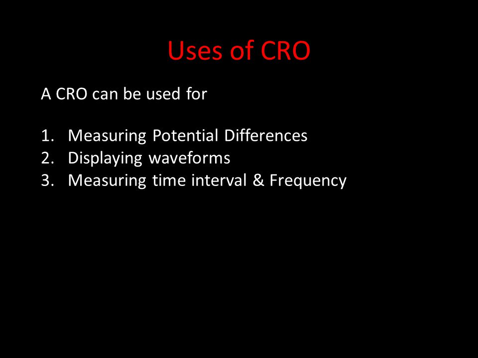 Uses of CRO A CRO can be used for Measuring Potential Differences