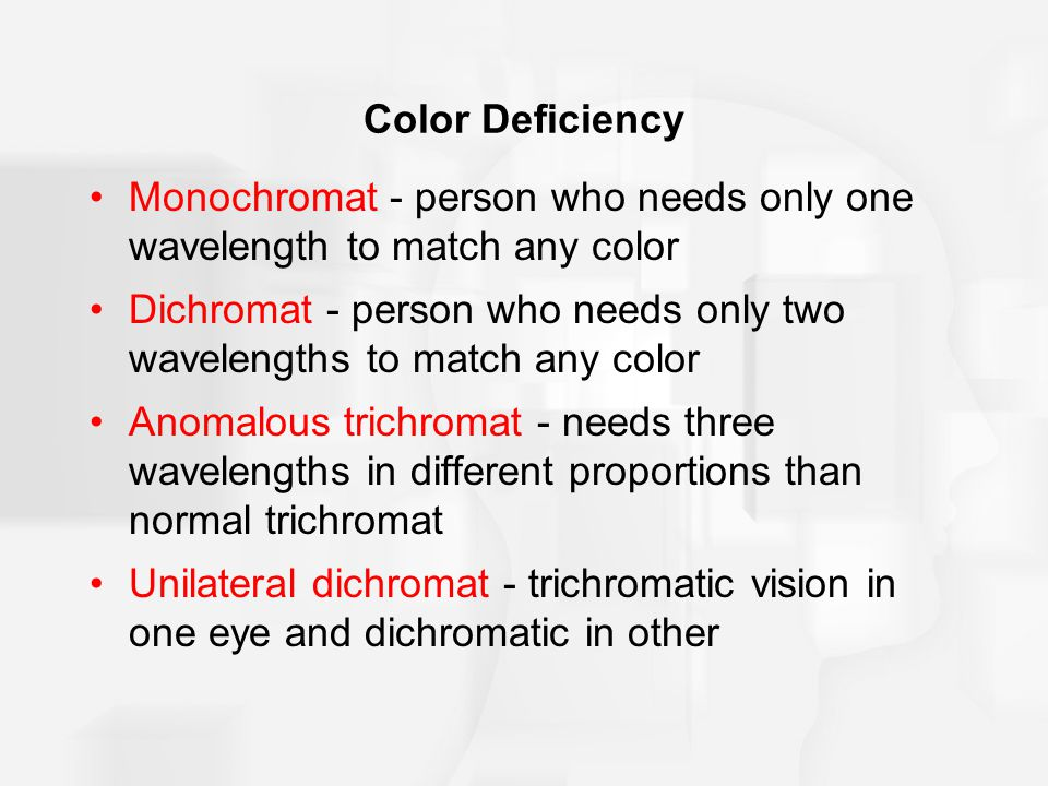 Color Deficiency Monochromat - person who needs only one wavelength to match any color.
