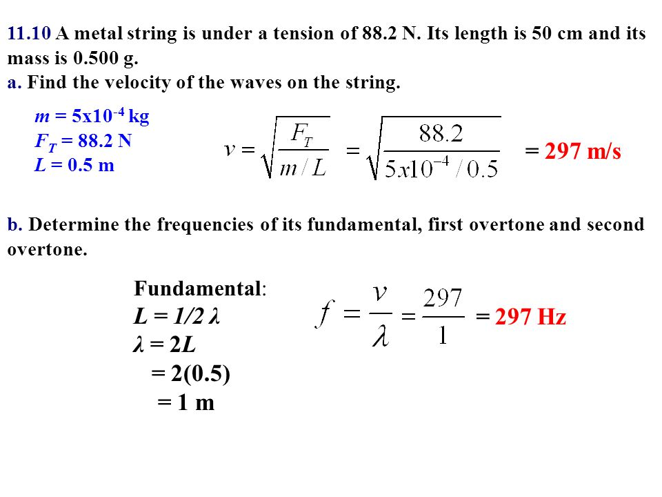 = 297 m/s L = 1/2 λ λ = 2L = 2(0.5) = 1 m = 297 Hz Fundamental: