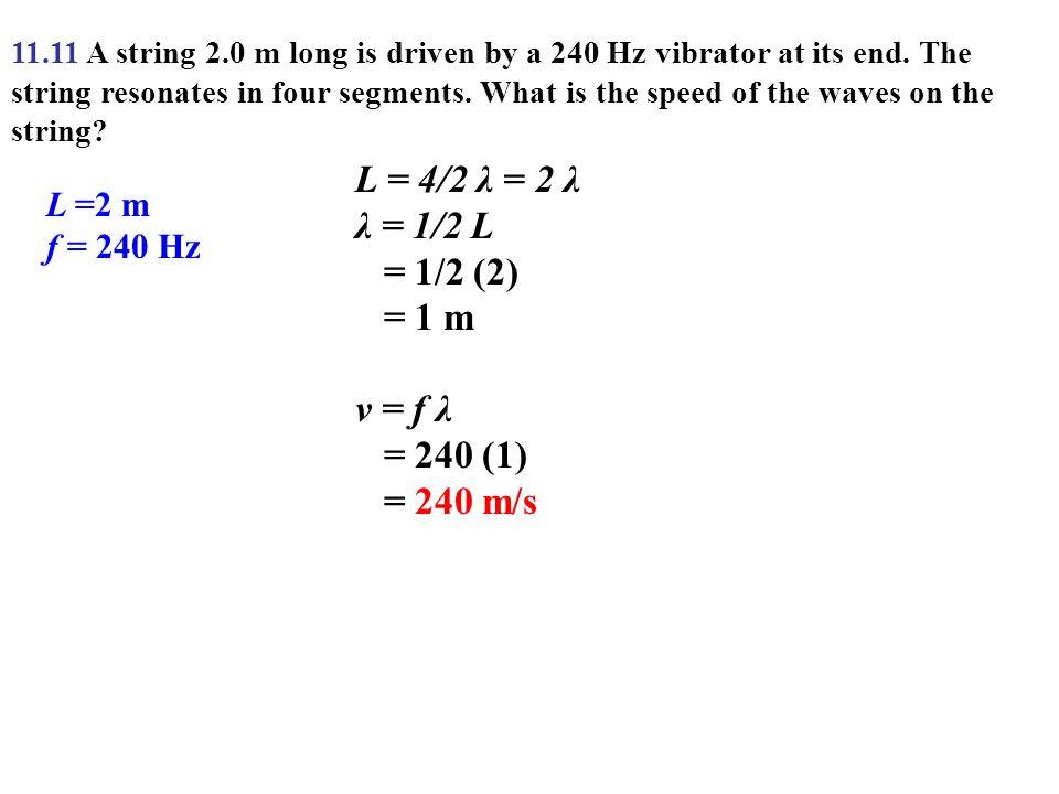 L = 4/2 λ = 2 λ λ = 1/2 L = 1/2 (2) = 1 m v = f λ = 240 (1) = 240 m/s