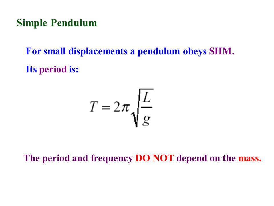 Simple Pendulum For small displacements a pendulum obeys SHM.