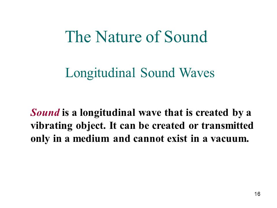 The Nature of Sound Longitudinal Sound Waves