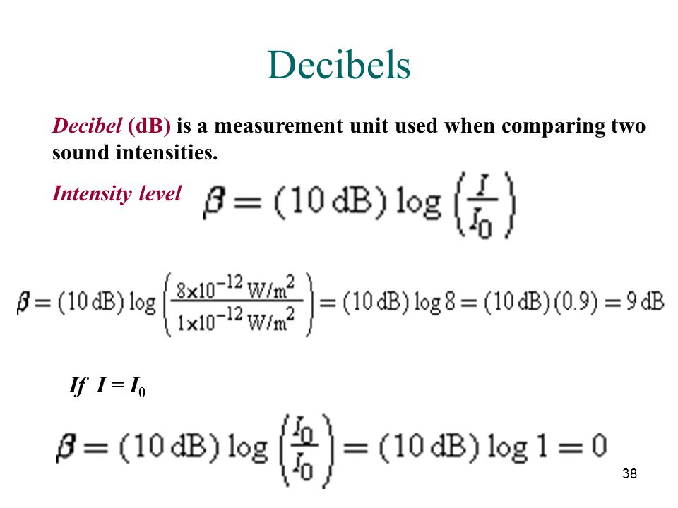 Decibels Decibel (dB) is a measurement unit used when comparing two sound intensities. Intensity level.