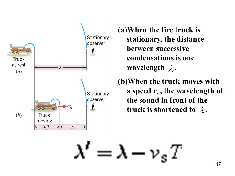 When the fire truck is stationary, the distance between successive condensations is one wavelength .
