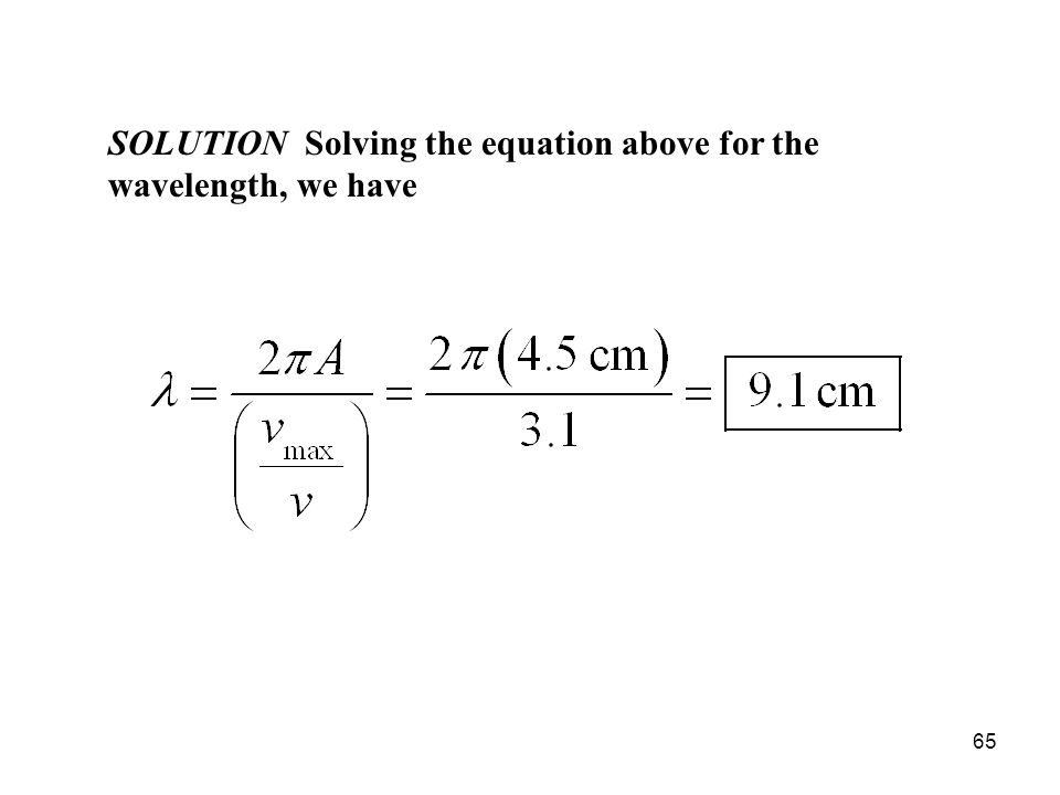 SOLUTION Solving the equation above for the wavelength, we have