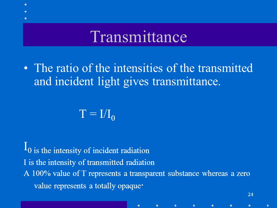 Transmittance The ratio of the intensities of the transmitted and incident light gives transmittance.