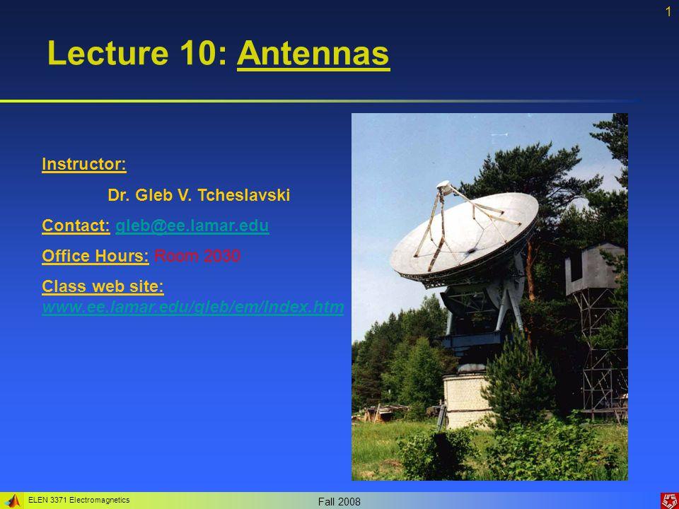 Lecture 10: Antennas Instructor: Dr. Gleb V. Tcheslavski