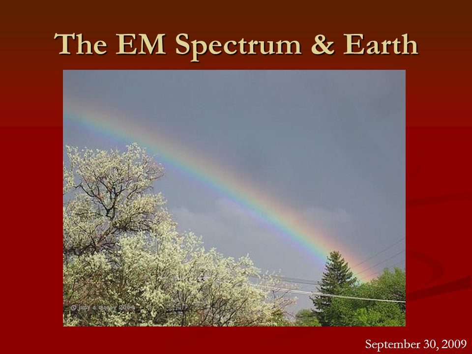 The EM Spectrum & Earth September 30, 2009