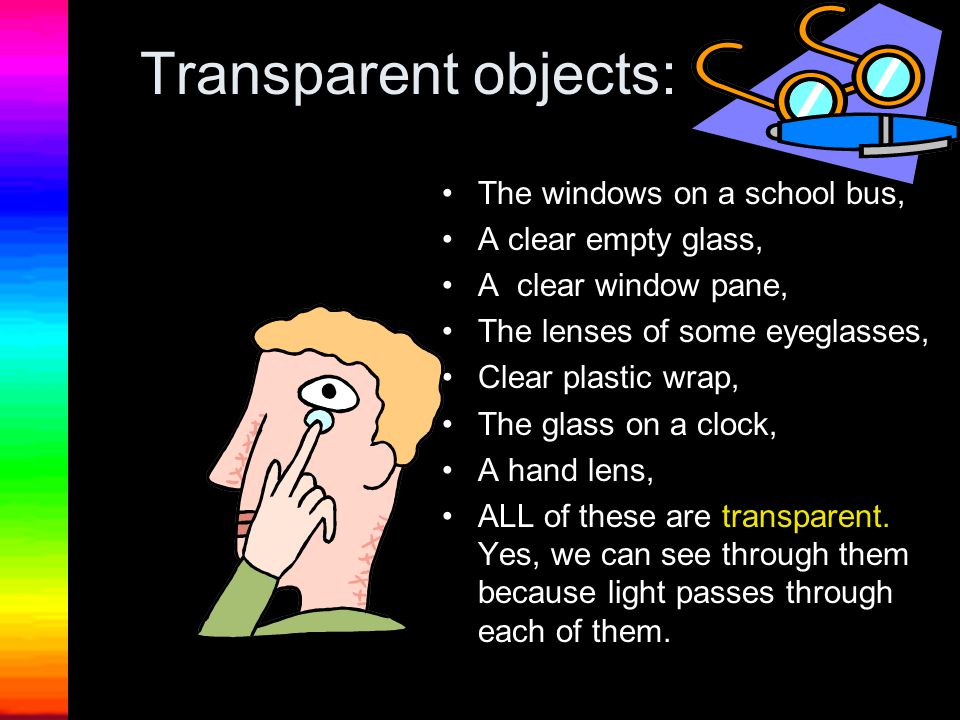 Transparent objects: The windows on a school bus, A clear empty glass,