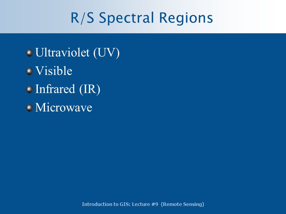 R/S Spectral Regions Ultraviolet (UV) Visible Infrared (IR) Microwave