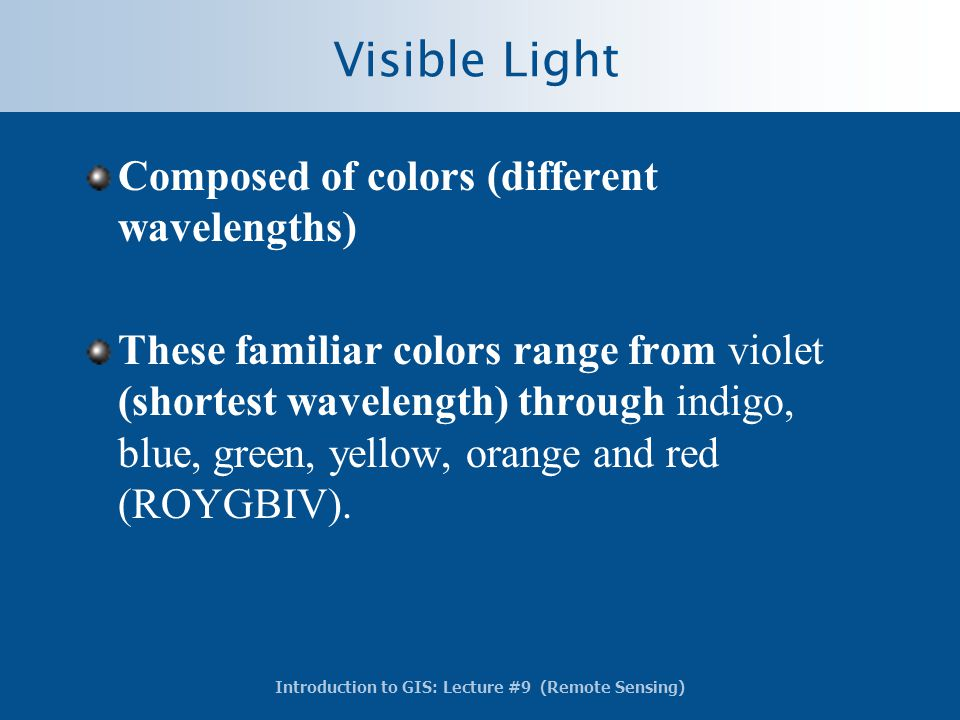 Visible Light Composed of colors (different wavelengths)