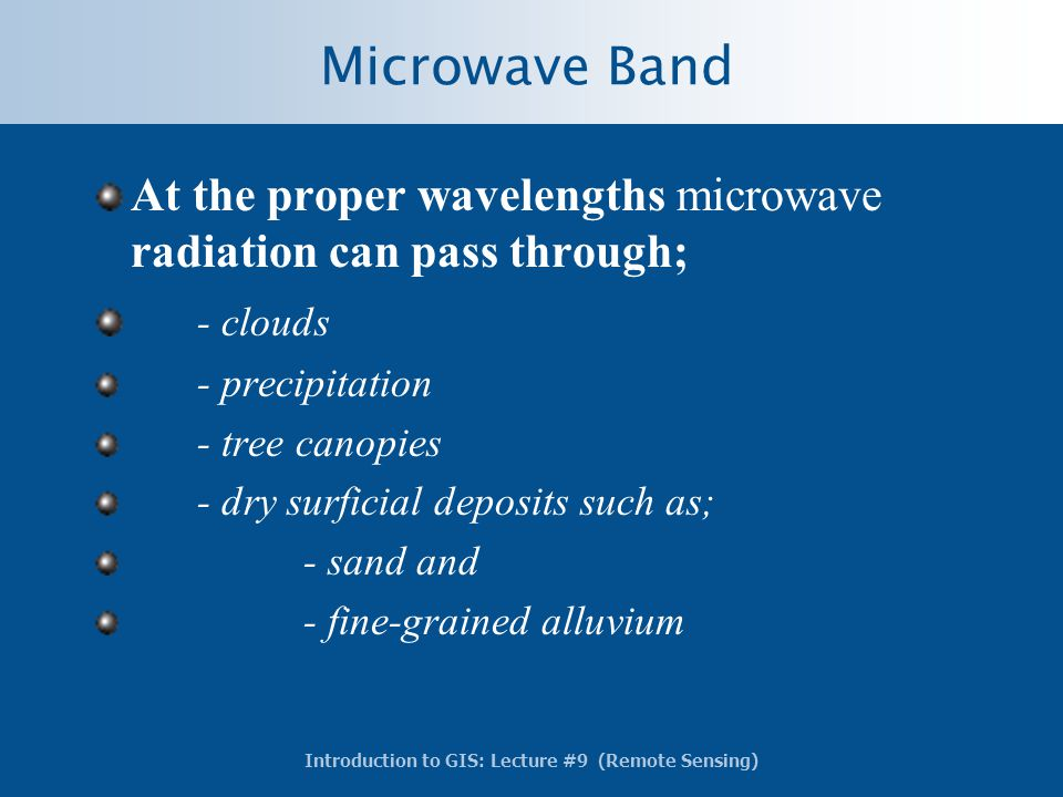 Microwave Band At the proper wavelengths microwave radiation can pass through; - clouds. - precipitation.