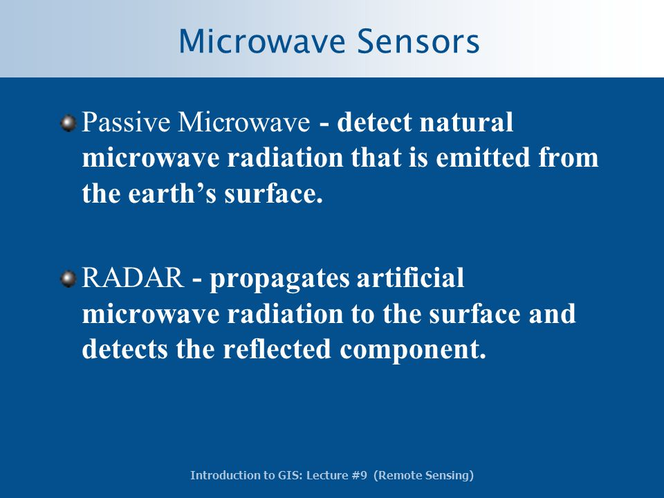 Microwave Sensors Passive Microwave - detect natural microwave radiation that is emitted from the earth's surface.