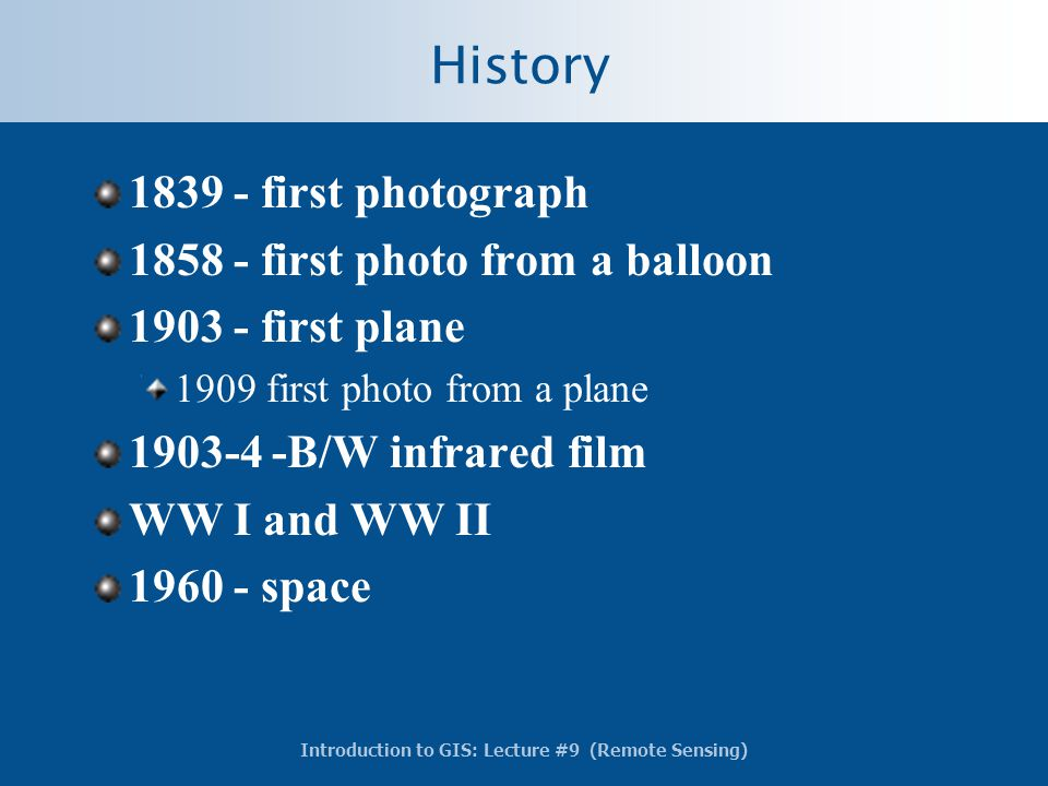 History 1839 - first photograph 1858 - first photo from a balloon