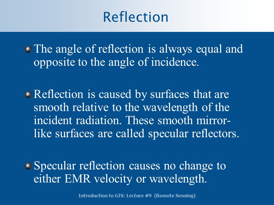 Reflection The angle of reflection is always equal and opposite to the angle of incidence.