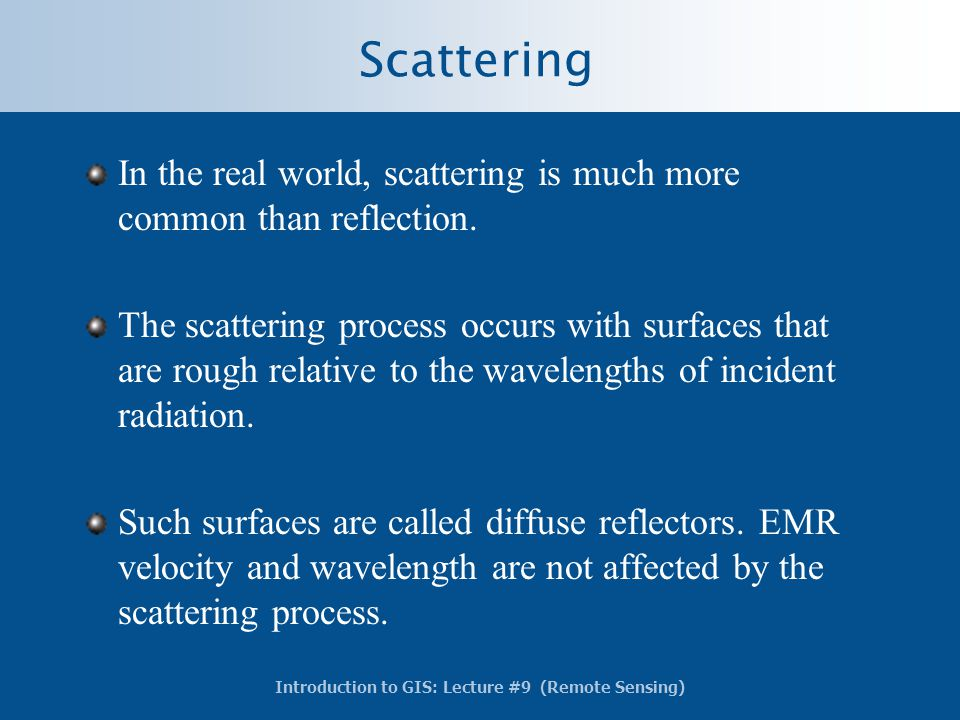 Scattering In the real world, scattering is much more common than reflection.