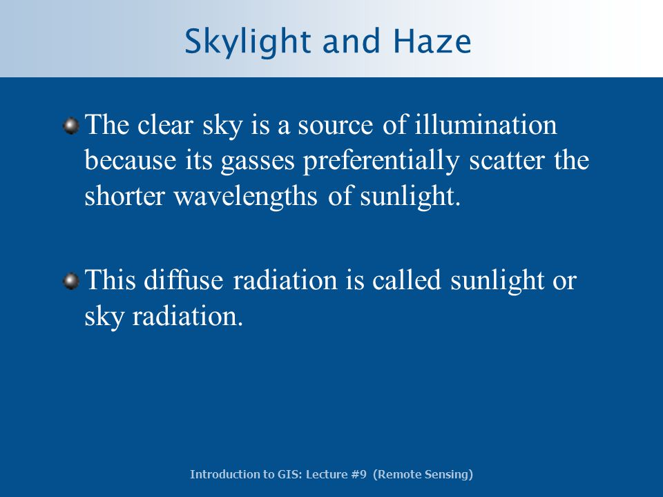 Skylight and Haze The clear sky is a source of illumination because its gasses preferentially scatter the shorter wavelengths of sunlight.