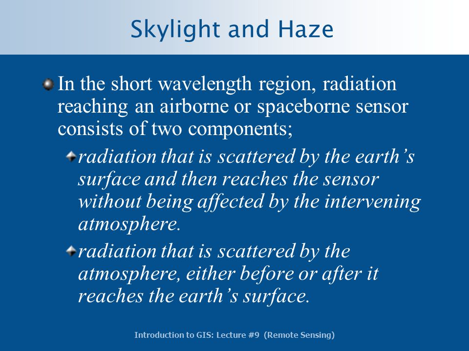 Skylight and Haze In the short wavelength region, radiation reaching an airborne or spaceborne sensor consists of two components;