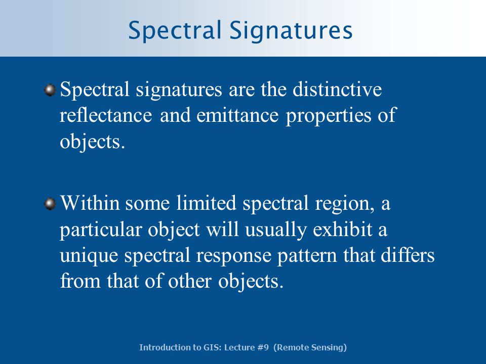 Spectral Signatures Spectral signatures are the distinctive reflectance and emittance properties of objects.