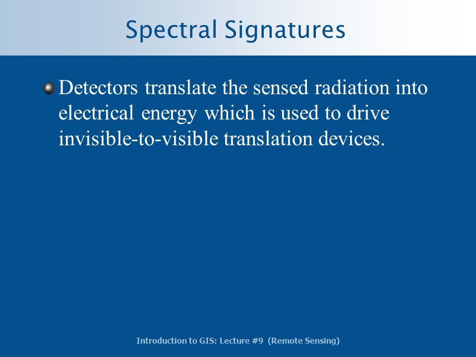 Spectral Signatures Detectors translate the sensed radiation into electrical energy which is used to drive invisible-to-visible translation devices.
