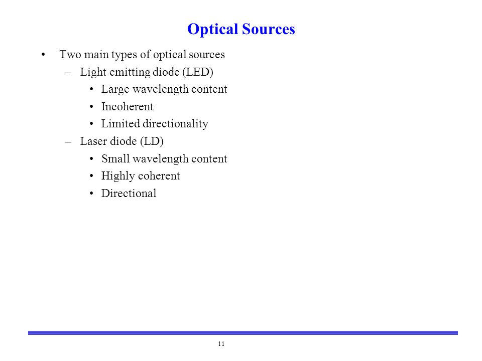 Optical Sources Two main types of optical sources