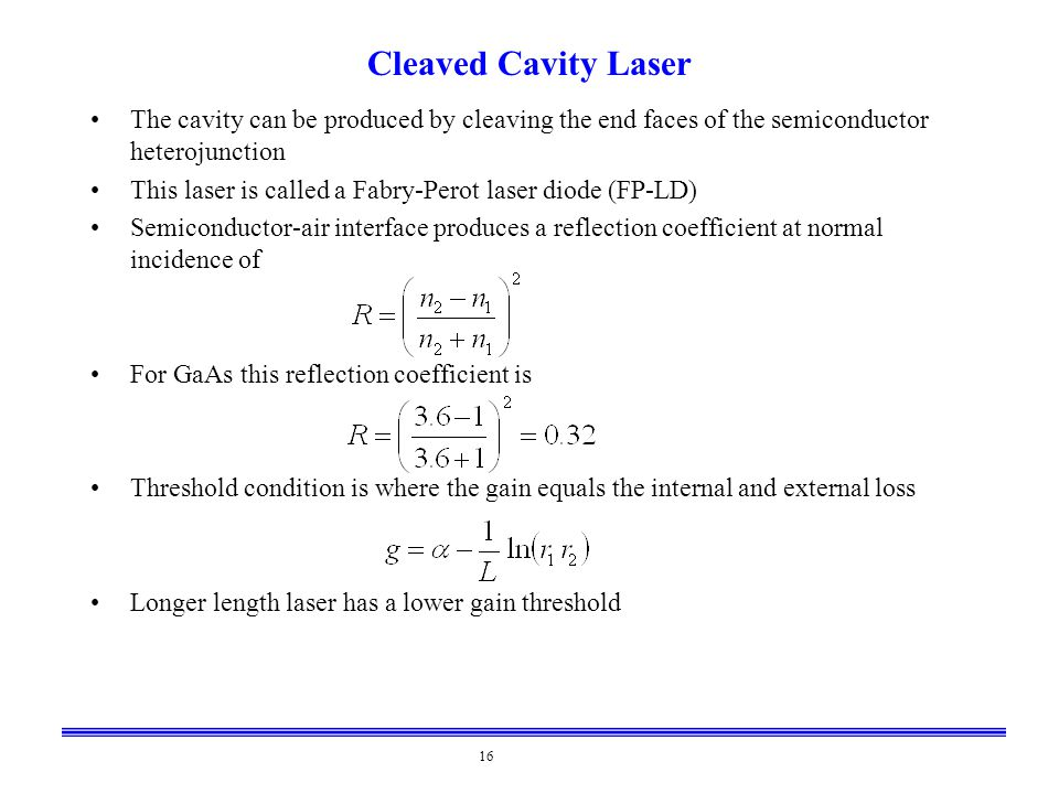 Cleaved Cavity Laser The cavity can be produced by cleaving the end faces of the semiconductor heterojunction.