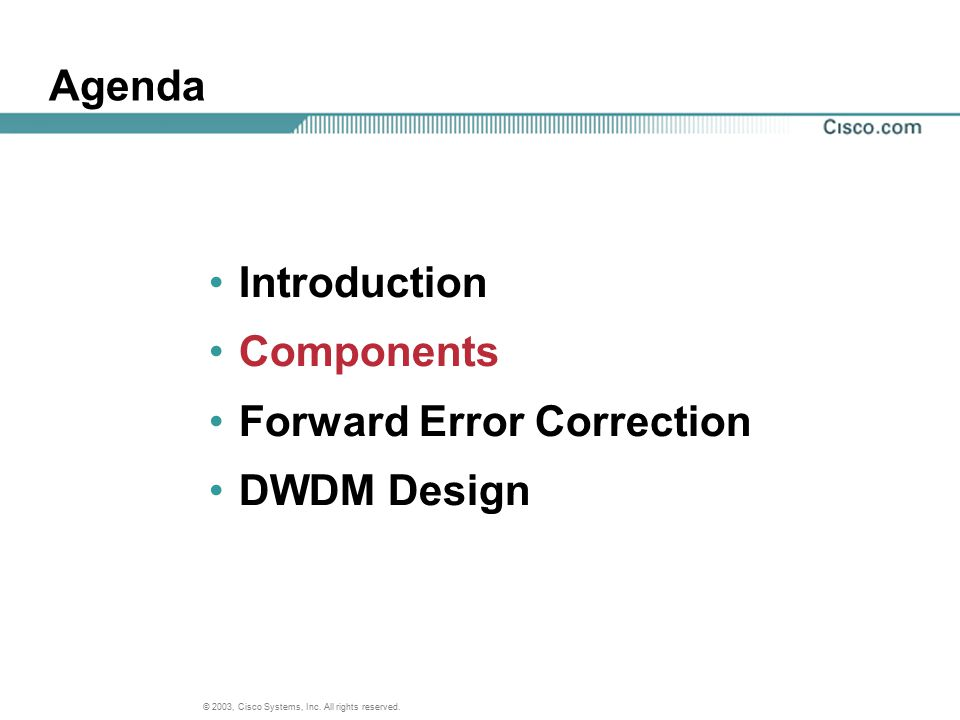 Agenda Introduction Components Forward Error Correction DWDM Design