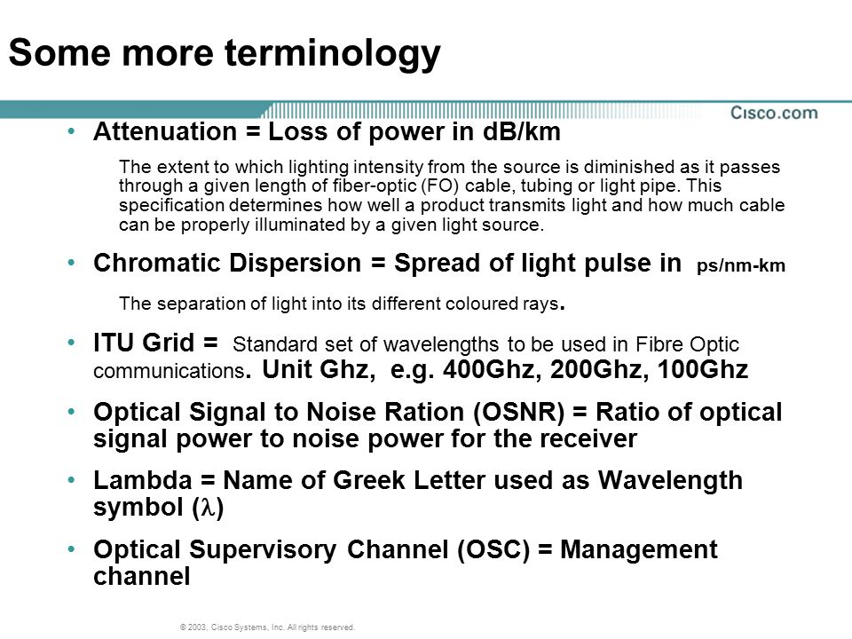 Some more terminology Attenuation = Loss of power in dB/km