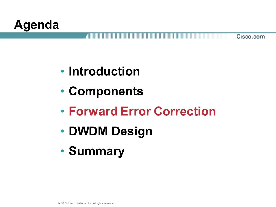 Agenda Introduction Components Forward Error Correction DWDM Design Summary