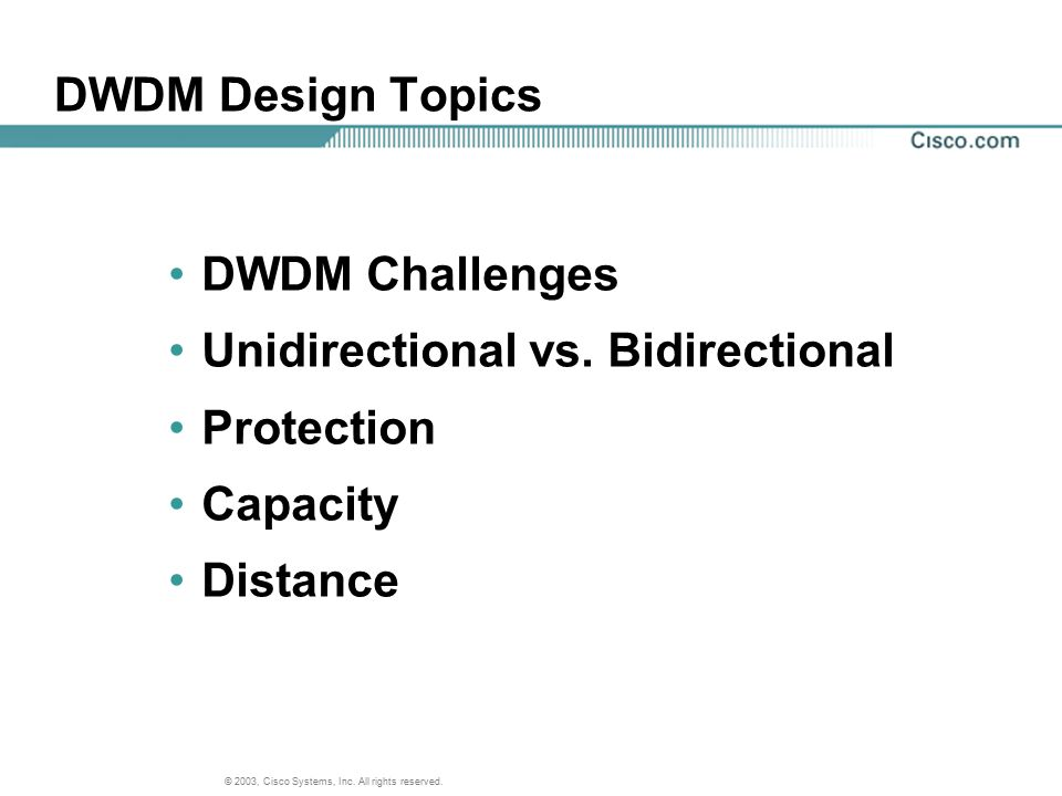 DWDM Design Topics DWDM Challenges Unidirectional vs. Bidirectional Protection Capacity Distance